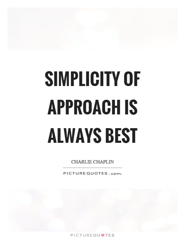 Simplicity of approach is always best Picture Quote #1
