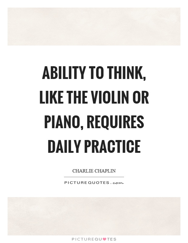 Ability to think, like the violin or piano, requires daily practice Picture Quote #1