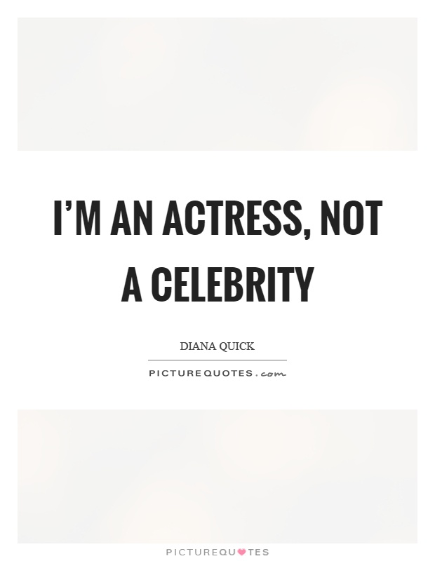 I'm an actress, not a celebrity Picture Quote #1