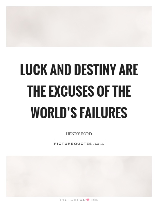 Luck and destiny are the excuses of the world's failures Picture Quote #1