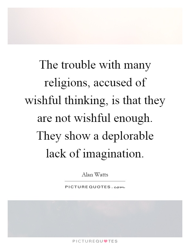 The trouble with many religions, accused of wishful thinking, is that they are not wishful enough. They show a deplorable lack of imagination Picture Quote #1