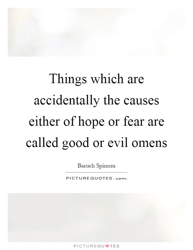Things which are accidentally the causes either of hope or fear are called good or evil omens Picture Quote #1