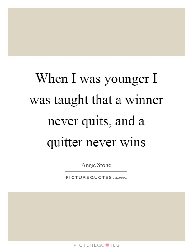 When I was younger I was taught that a winner never quits, and a quitter never wins Picture Quote #1
