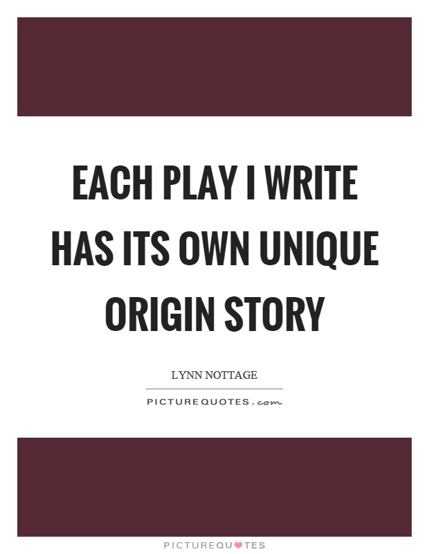 Each play I write has its own unique origin story Picture Quote #1