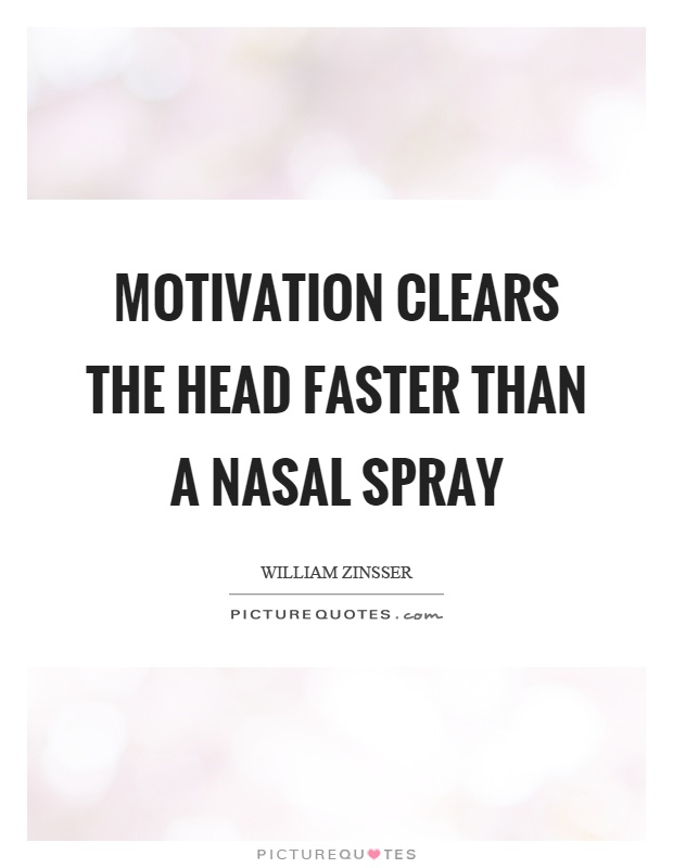 Motivation clears the head faster than a nasal spray Picture Quote #1