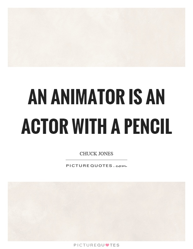 An animator is an actor with a pencil Picture Quote #1