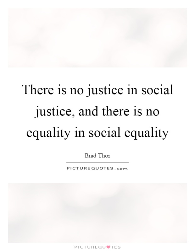 There is no justice in social justice, and there is no equality in social equality Picture Quote #1