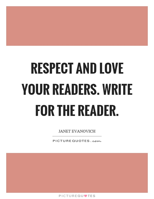 Respect and love your readers. Write for the reader Picture Quote #1
