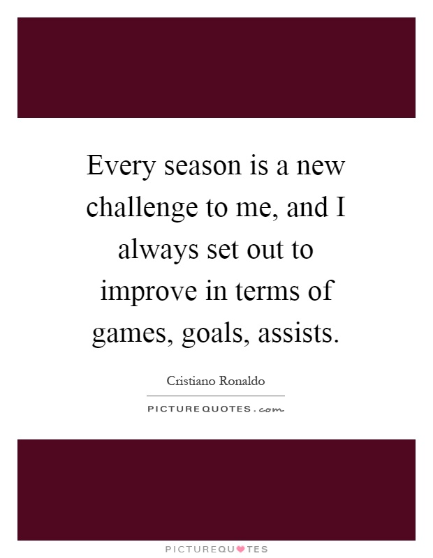 Every season is a new challenge to me, and I always set out to improve in terms of games, goals, assists Picture Quote #1