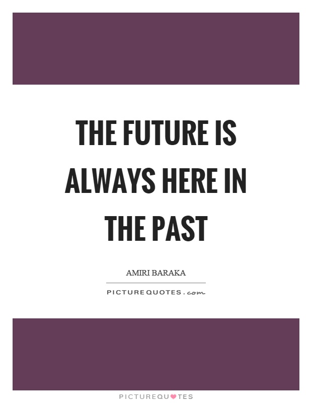 The future is always here in the past Picture Quote #1
