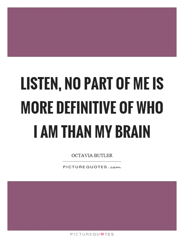 Listen, no part of me is more definitive of who I am than my brain Picture Quote #1