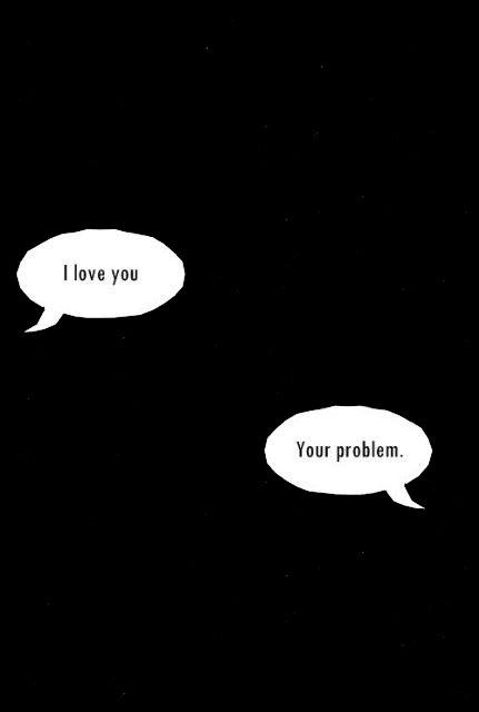 I love you. Your problem Picture Quote #1