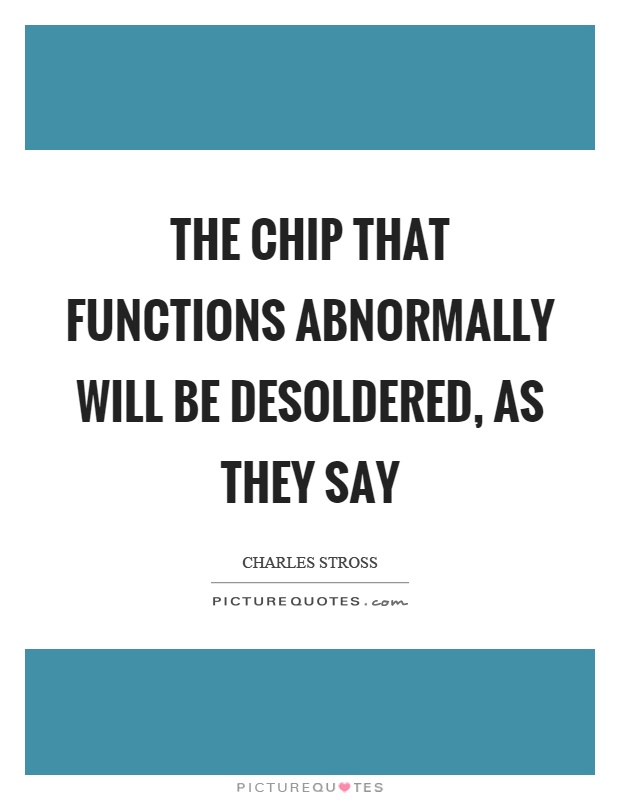 The chip that functions abnormally will be desoldered, as they say Picture Quote #1