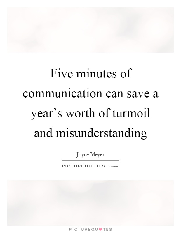 Five minutes of communication can save a year's worth of turmoil and misunderstanding Picture Quote #1