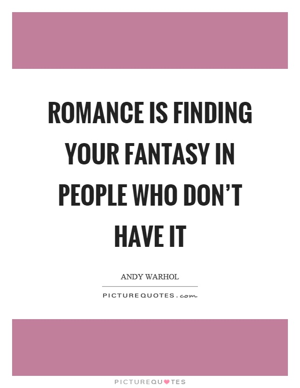Romance is finding your fantasy in people who don't have it Picture Quote #1