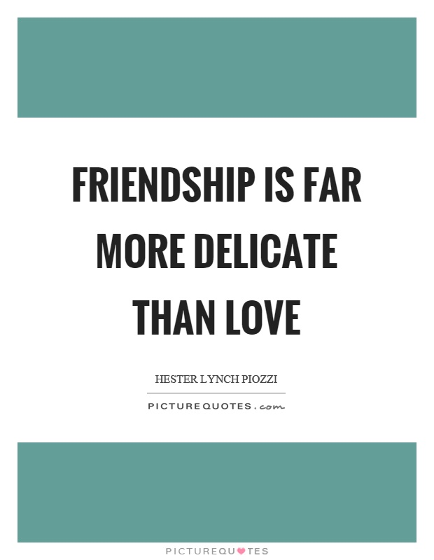 Friendship is far more delicate than love Picture Quote #1