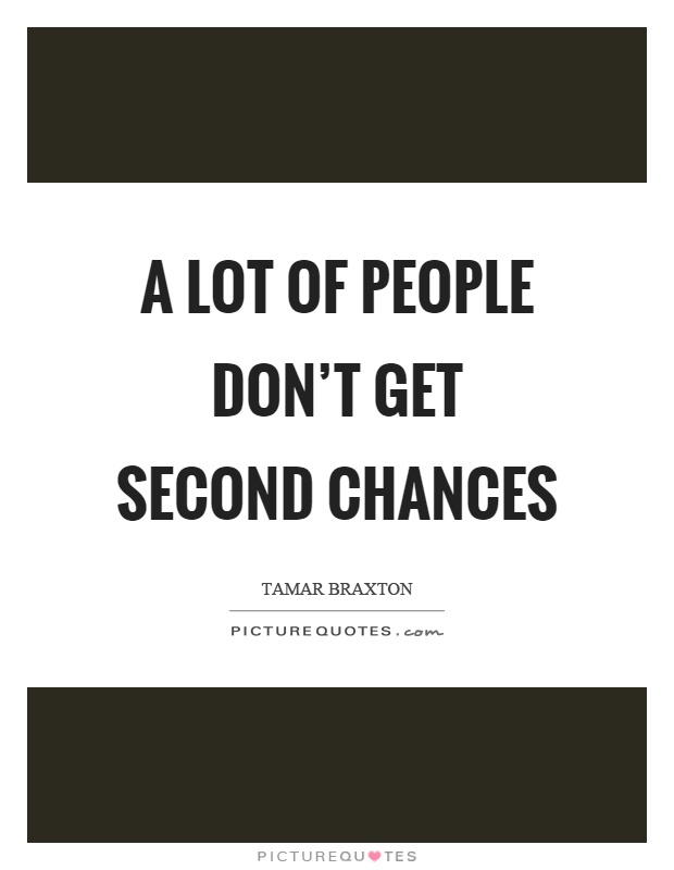 A lot of people don't get second chances Picture Quote #1