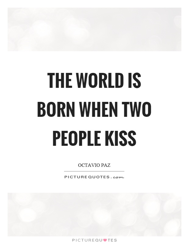The world is born when two people kiss Picture Quote #1