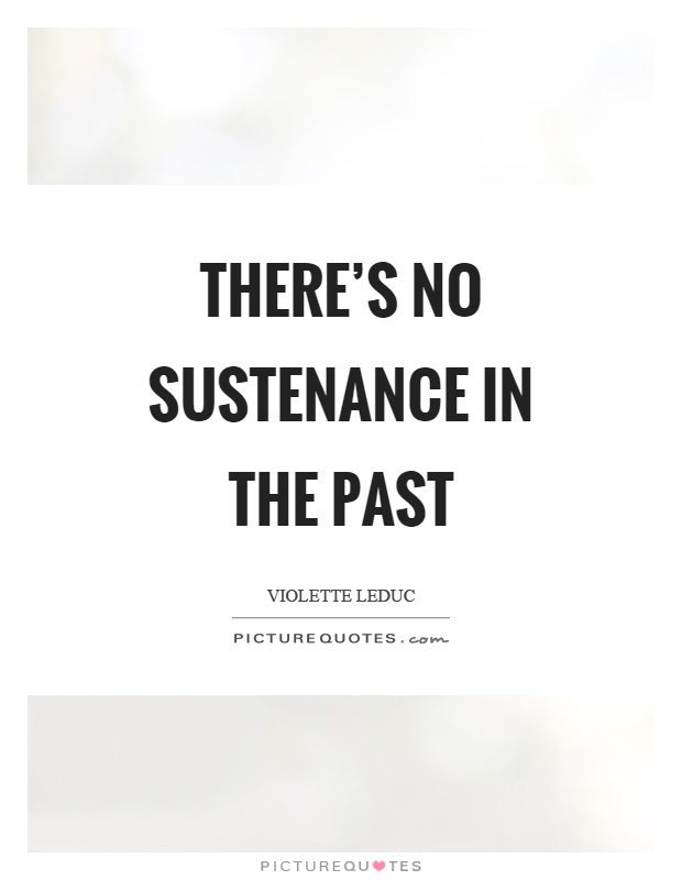 There's no sustenance in the past Picture Quote #1