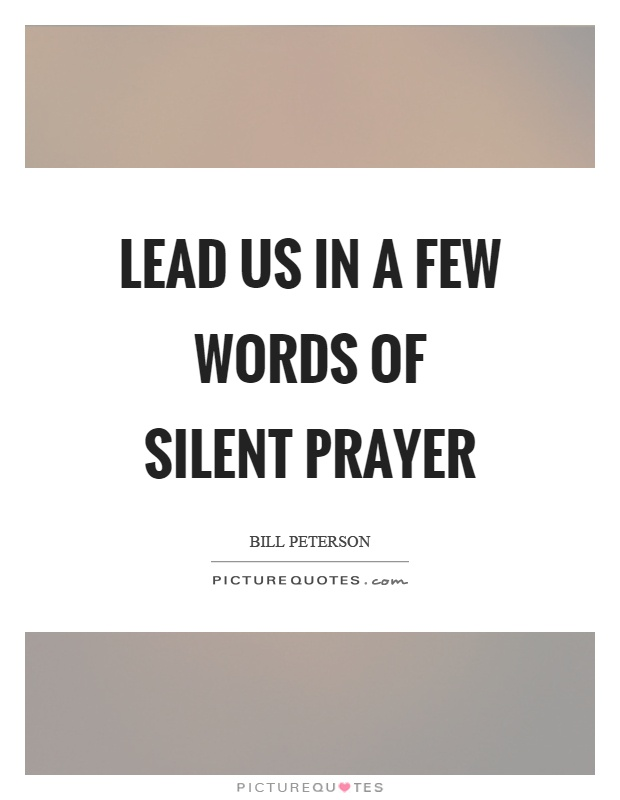 Lead us in a few words of silent prayer Picture Quote #1