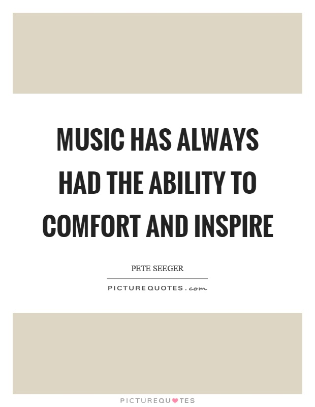 Music has always had the ability to comfort and inspire Picture Quote #1