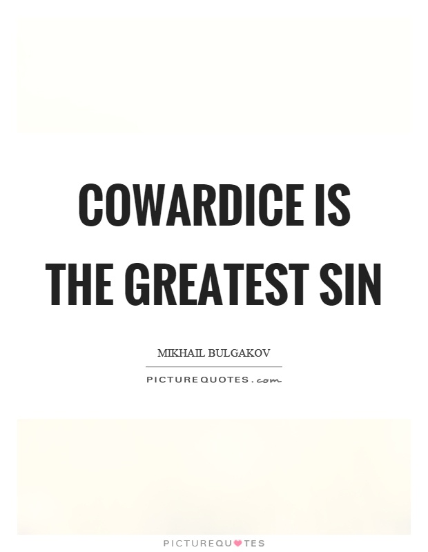 Cowardice is the greatest sin Picture Quote #1