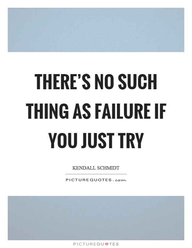 There's no such thing as failure if you just try Picture Quote #1