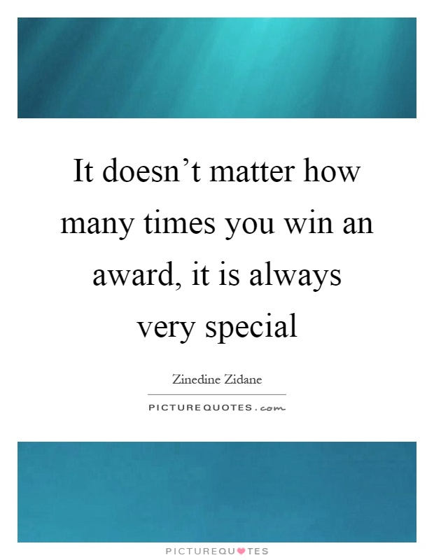 It doesn't matter how many times you win an award, it is always very special Picture Quote #1