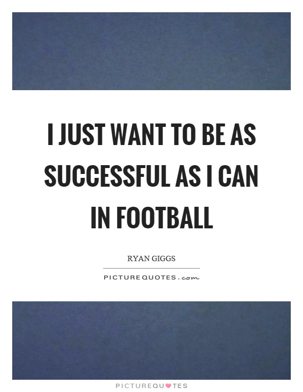 I just want to be as successful as I can in football Picture Quote #1