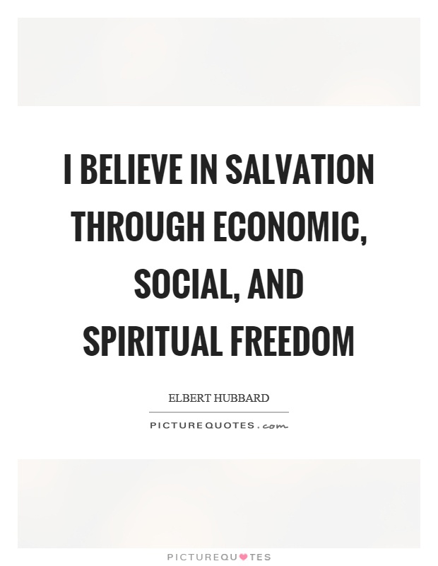 I believe in salvation through economic, social, and spiritual freedom Picture Quote #1