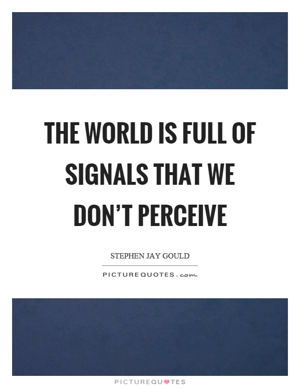 The world is full of signals that we don't perceive Picture Quote #1