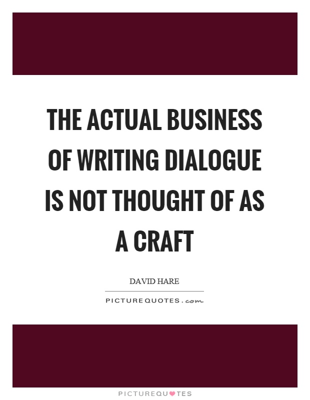 The actual business of writing dialogue is not thought of as a craft Picture Quote #1