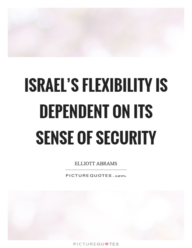 Israel's flexibility is dependent on its sense of security Picture Quote #1