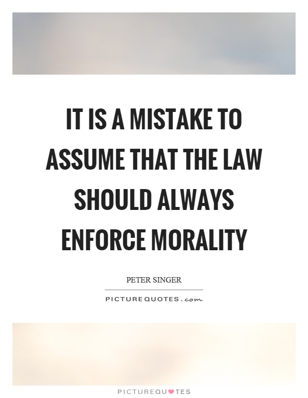 It is a mistake to assume that the law should always enforce morality Picture Quote #1