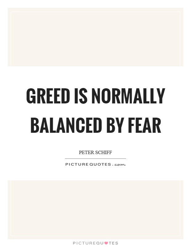 Greed is normally balanced by fear Picture Quote #1