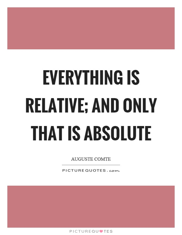 Everything is relative; and only that is absolute Picture Quote #1