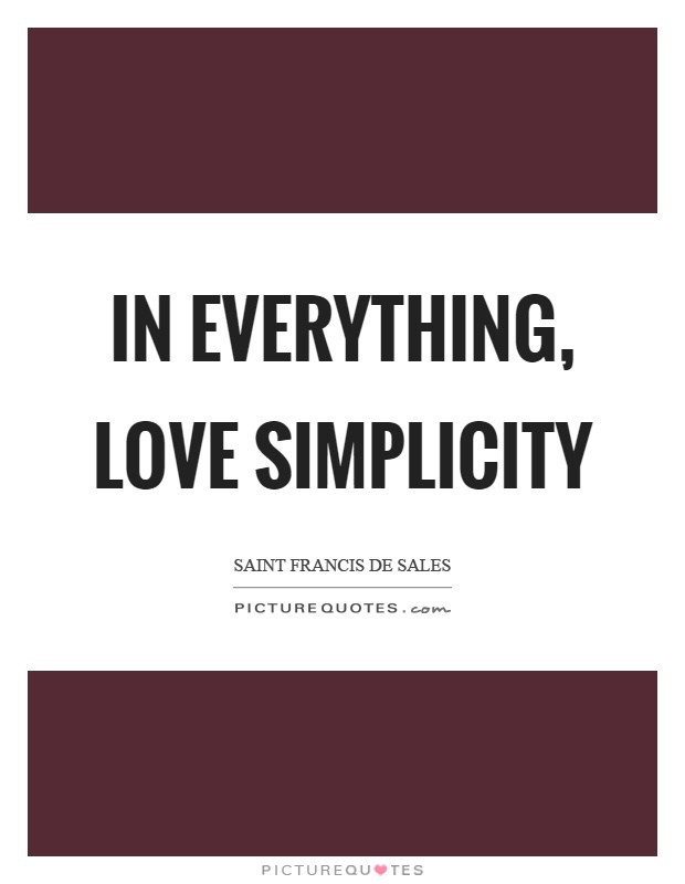 In everything, love simplicity Picture Quote #1