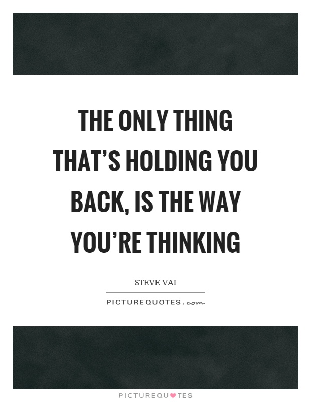 The only thing that's holding you back, is the way you're thinking Picture Quote #1