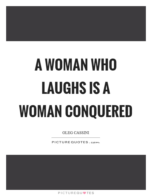 A woman who laughs is a woman conquered Picture Quote #1