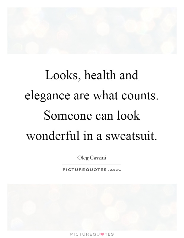 Looks, health and elegance are what counts. Someone can look wonderful in a sweatsuit Picture Quote #1