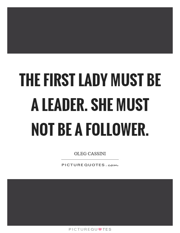 The first lady must be a leader. She must not be a follower Picture Quote #1