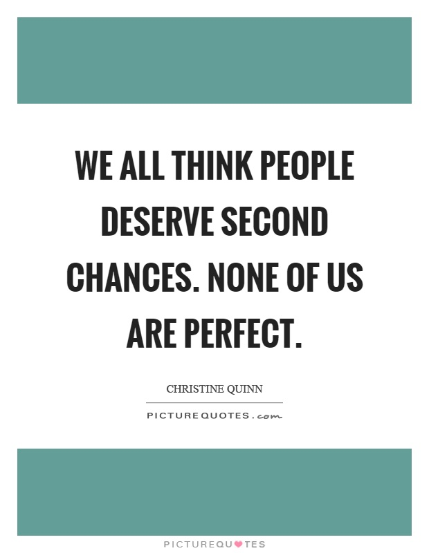We all think people deserve second chances. None of us are perfect Picture Quote #1