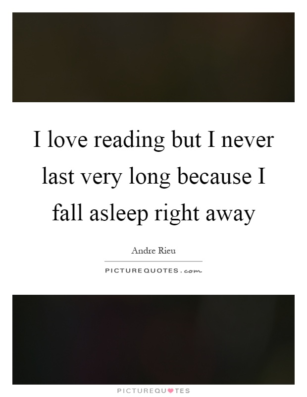 I love reading but I never last very long because I fall asleep right away Picture Quote #1