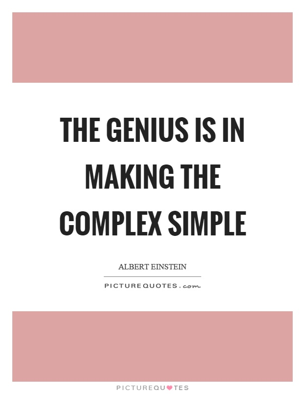 The genius is in making the complex simple Picture Quote #1