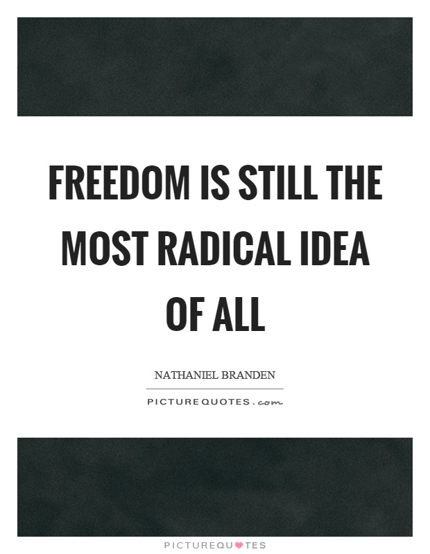 Freedom is still the most radical idea of all Picture Quote #1