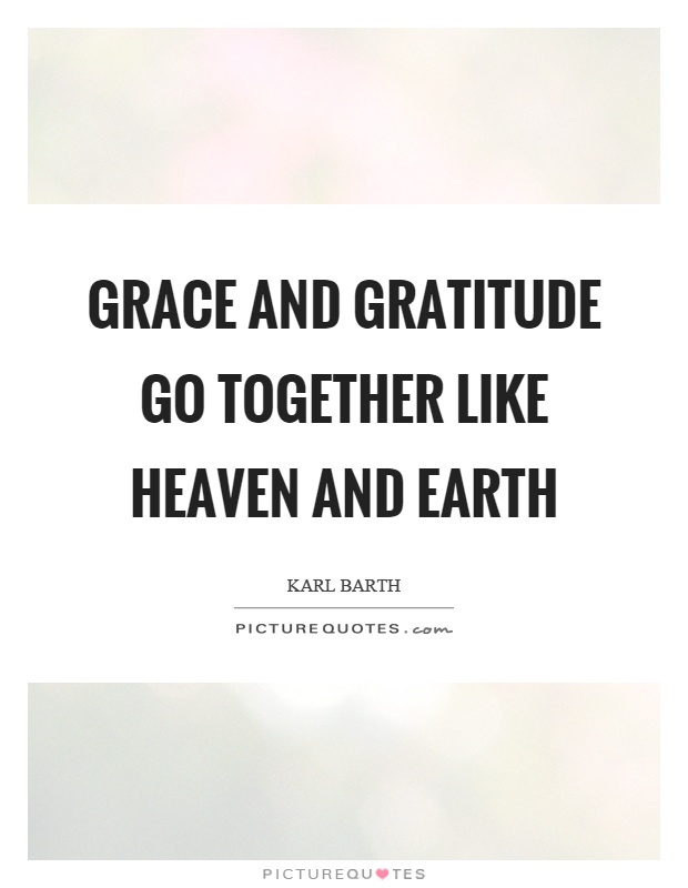Grace and gratitude go together like heaven and earth Picture Quote #1