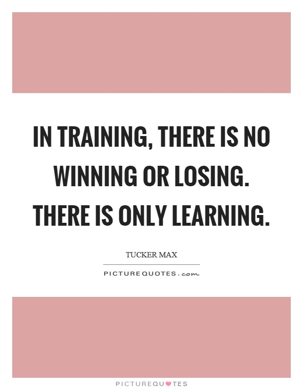 In training, there is no winning or losing. There is only learning Picture Quote #1