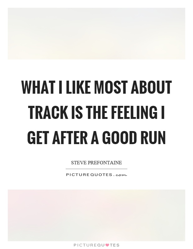 What I like most about track is the feeling I get after a good run Picture Quote #1