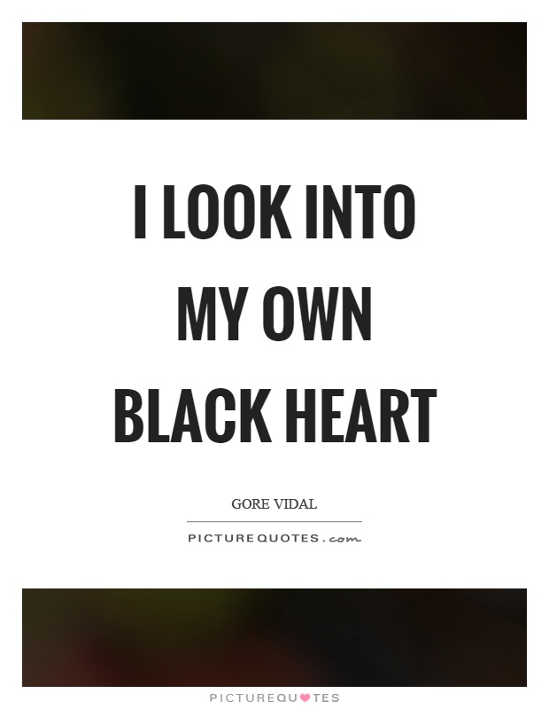 I look into my own black heart Picture Quote #1