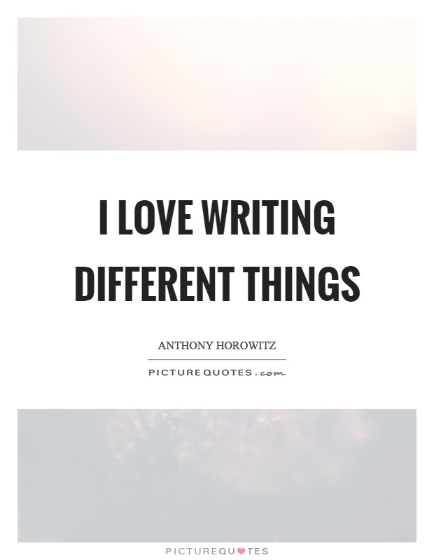 I love writing different things Picture Quote #1